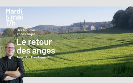 Des hommes et des anges : le retour des anges (rediffusion de la réunion du 05-05-2020)