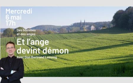 Des hommes et des anges : et l'ange devint démon (rediffusion de la réunion du 06-05-2020)
