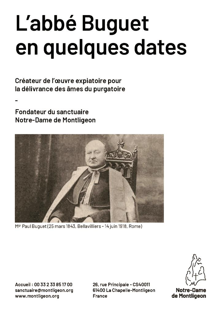Créateur de l'oeuvre expiatoire pour la délivrance des âmes du purgatoire et fondateur du sanctuaire Notre-Dame de Montligeon, voici l'Histoire de l'abbé Paul Buguet en quelques dates.